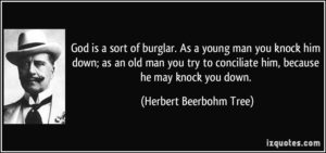 quote-god-is-a-sort-of-burglar-as-a-young-man-you-knock-him-down-as-an-old-man-you-try-to-conciliate-herbert-beerbohm-tree-295038